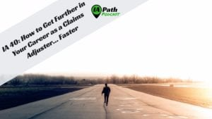 IA 40- How to Get Further in Your Career as a Claims Adjuster Faster