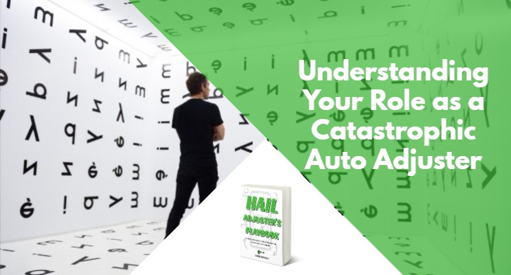 Understanding Your Role as a Catastrophic Auto Adjuster