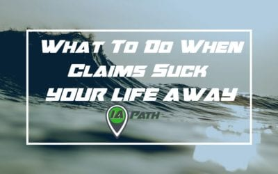 What to Do When Claims Suck Your Life Away