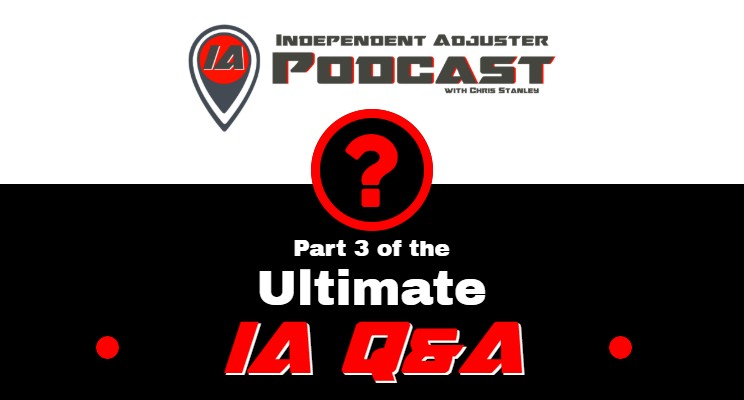 IA 101: The Ultimate Independent Adjuster Questions & Answers Part 3