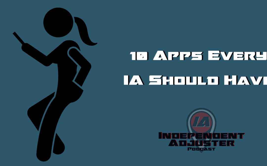 IA 128: 10 Apps Every Independent Adjuster Should Have on Their Phones
