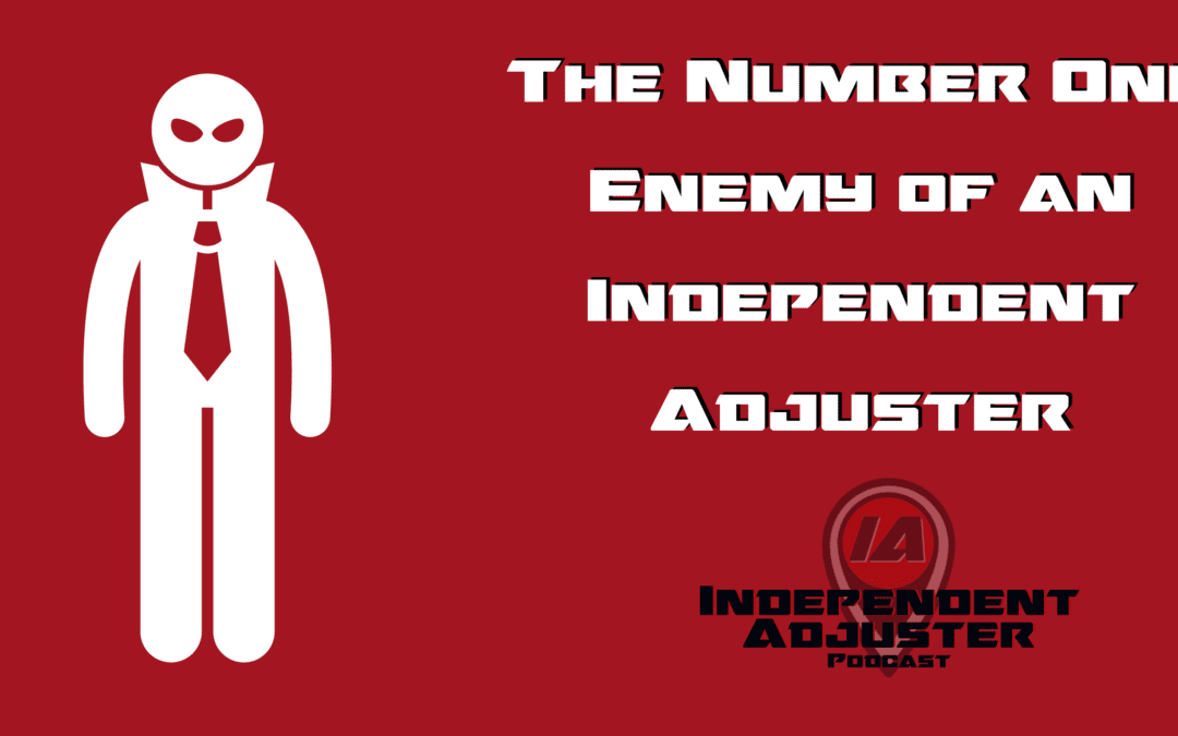 IA 137: The Number One Enemy of an Independent Adjuster