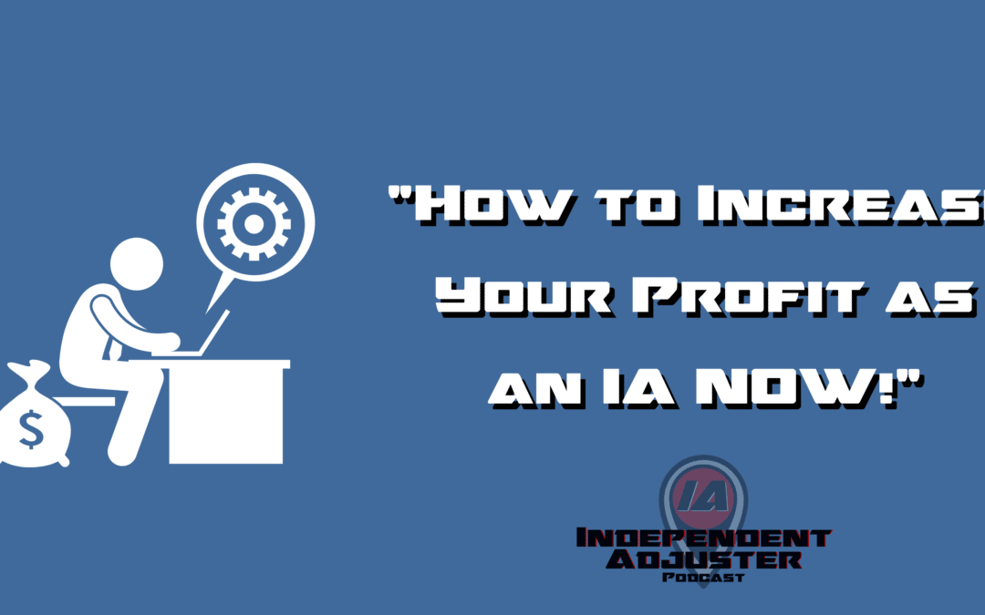 IA 146: How to Increase Your Profitability NOW as an Independent Adjuster