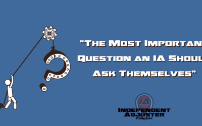 IA 145: The Most Important Question an Independent Adjuster Can Ask Themselves