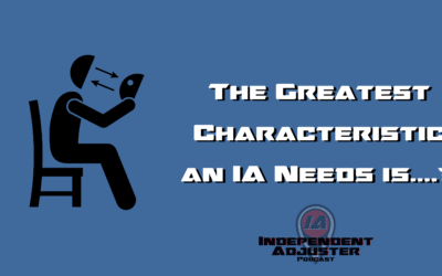 IA 149: The Most Important Characteristic of an Independent Adjuster is…..