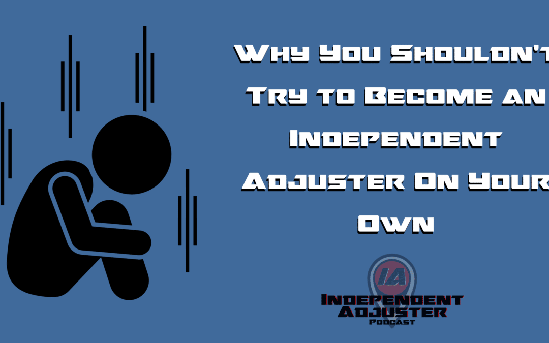 IA 151: Why You Shouldn't Try to Become an Independent Adjuster On Your Own