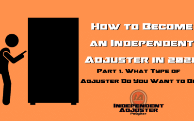 IA 155: How to Become an Independent Adjuster in 2020 Part 1
