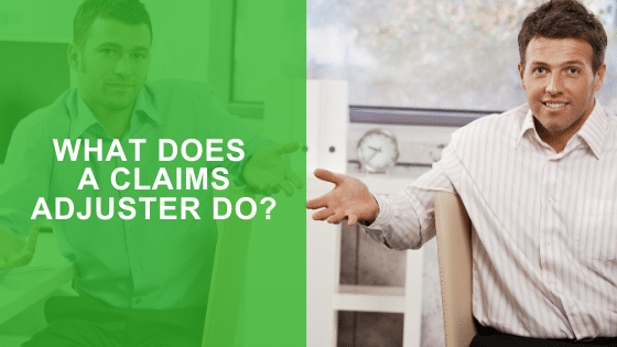 What Does an Insurance Claims Adjuster Do?