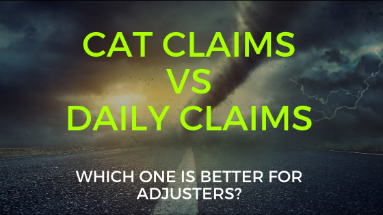 Catastrophe Claims and Daily Claims: Which One is Better for Adjusters?